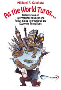 As the World Turns…Observations on International Business and Policy, Going International and Transitions【電子書籍】[ Michael R. Czinkota ]