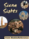 Siena Sights: a travel guide to the top 20 attractions in Siena, Tuscany, Italy (Mobi Sights)【電子書籍】[ MobileReference ]