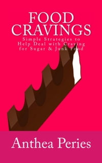 Food Cravings: Simple Strategies to Help Deal with Craving for Sugar & Junk FoodEating Disorders【電子書籍】[ Anthea Peries ]