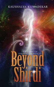 Beyond ShirdiTrue Stories of Spiritual Experiences【電子書籍】[ Kaushalya Kuwadekar ]