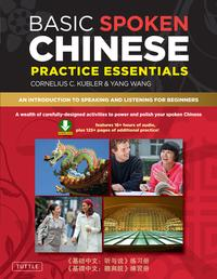 Basic Spoken Chinese Practice EssentialsAn Introduction to Speaking and Listening for Beginners (Downloadable Audio MP3 and Printable Pages Included)【電子書籍】[ Cornelius C. Kubler ]