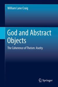 God and Abstract ObjectsThe Coherence of Theism: Aseity【電子書籍】[ William Lane Craig ]
