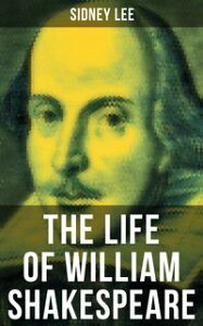 THE LIFE OF WILLIAM SHAKESPEARE【電子書籍】[ Sidney Lee ]