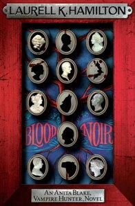 Blood Noir【電子書籍】[ Laurell K. Hamilton ]