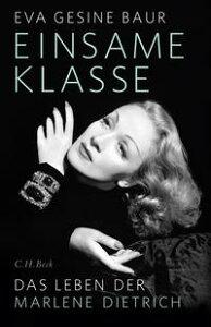 Einsame KlasseDas Leben der Marlene Dietrich【電子書籍】[ Eva Gesine Baur ]