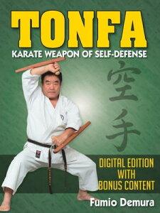 Tonfa: Karate Weapon of Self-DefenseDigital Edition With Bonus Content【電子書籍】[ Fumio Demura ]