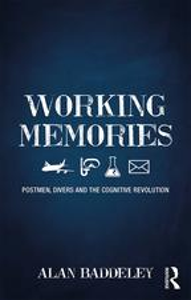 Working MemoriesPostmen, Divers and the Cognitive Revolution【電子書籍】[ Alan Baddeley ]