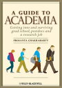 A Guide to AcademiaGetting into and Surviving Grad School, Postdocs, and a Research Job【電子書籍】[ Prosanta Chakrabarty ]