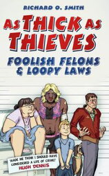 As Thick As Thieves Foolish Felons & Loopy Laws【電子書籍】[ Richard O Smith ]