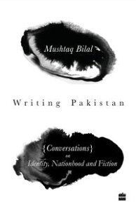 Writing Pakistan: Conversations with Pakistani English Novelists【電子書籍】[ Mushtaq Bilal ]