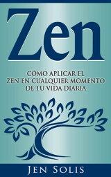 Zen: C?mo aplicar el Zen en Cualquier momento de tu vida diaria【電子書籍】[ Jen Solis ]