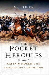 The Pocket HerculesCaptain Morris and the Charge of the Light Brigade【電子書籍】[ M.J. Trow ]