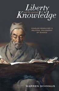 Liberty and the Pursuit of KnowledgeCharles Renouvier's Political Philosophy of Science【電子書籍】[ arren Schmaus ]