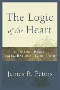 The Logic of the HeartAugustine, Pascal, and the Rationality of Faith【電子書籍】[ James R. Peters ]