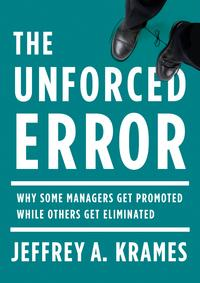 The Unforced ErrorWhy Some Managers Get Promoted While Others Get Eliminated【電子書籍】[ Jeffrey A. Krames ]