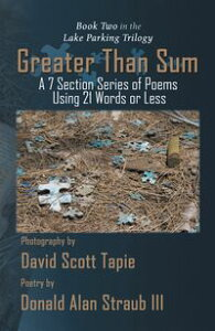 Greater Than SumA 7 Section Series of Poems Using 21 Words or Less【電子書籍】[ Donald Alan Straub III ]