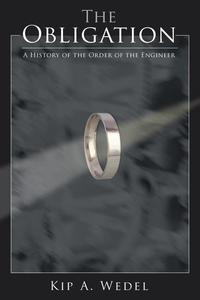 The ObligationA History of the Order of the Engineer【電子書籍】[ Kip A. Wedel ]