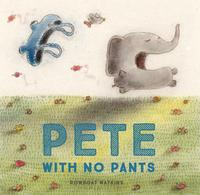 Pete With No Pants【電子書籍】[ Rowboat Watkins ]