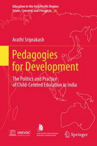 Pedagogies for DevelopmentThe Politics and Practice of Child-Centred Education in India【電子書籍】[ Arathi Sriprakash ]