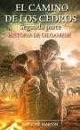El Camino de los Cedros II - Historia de Gilgamesh (2? Parte)【電子書籍】[ Hugo de Martin ]