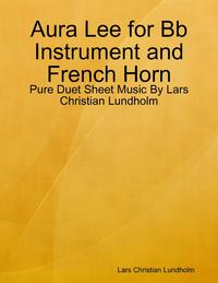 Aura Lee for Bb Instrument and French Horn - Pure Duet Sheet Music By Lars Christian Lundholm【電子書籍】[ Lars Christian Lundholm ]