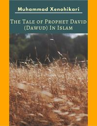 The Tale of Prophet David (Dawud) In Islam【電子書籍】[ Muhammad Xenohikari ]