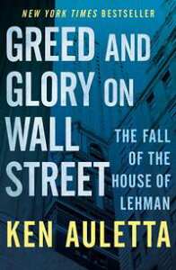 Greed and Glory on Wall StreetThe Fall of the House of Lehman【電子書籍】[ Ken Auletta ]