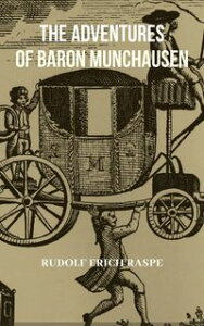 The Adventures of Baron Munchausen【電子書籍】[ Rudolph Erich Raspe ]