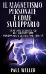 Il magnetismo personale e come svilupparloTrattato scientifico sul magnetismo personale e le sue possibilit?【電子書籍】[ Paul Weller ]