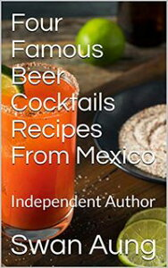 Four Famous Beer Cocktails Recipes From MexicoIndependent Author【電子書籍】[ Swan Aung ]
