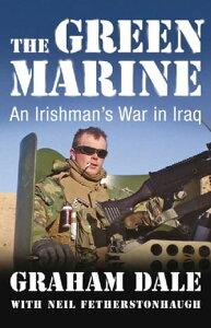 The Green MarineAn Irishman's War in Iraq【電子書籍】[ Graham Dale ]