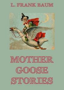 Mother Goose Stories【電子書籍】[ L. Frank Baum ]