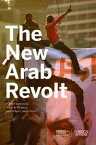The New Arab Revolt: What Happened, What It Means, and What Comes Next【電子書籍】[ Council on Foreign Relations ]