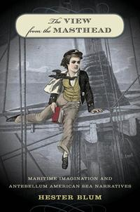 The View from the MastheadMaritime Imagination and Antebellum American Sea Narratives【電子書籍】[ Hester Blum ]