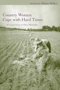 Country Women Cope with Hard TimesA Collection of Oral Histories【電子書籍】[ Carol Bleser ]