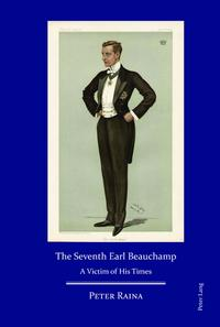 The Seventh Earl BeauchampA Victim of His Times【電子書籍】[ Peter Raina ]