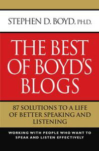 The Best of Boyd's Blogs: 87 Solutions to a Life of Better Speaking and Listening【電子書籍】[ Stephen D. Boyd Phd ]
