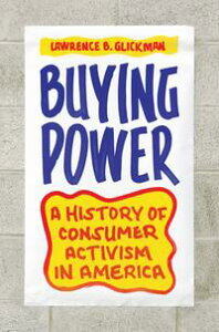 Buying PowerA History of Consumer Activism in America【電子書籍】[ Lawrence B. Glickman ]