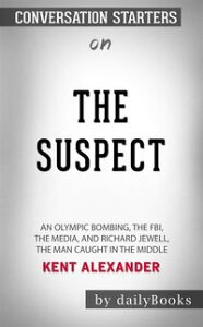 The Suspect: An Olympic Bombing, the FBI, the Media, and Richard Jewell, the Man Caught in the Middle by?Kent Alexander: Conversation Starters【電子書籍】[ dailyBooks ]