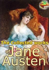 The Collected Works of Jane Austen, 8 Classic Works(Sense and Sensibility, Pride and Prejudice, Emma, Mansfield Park, Northanger Abbey, Persuasion, and More!)【電子書籍】[ Jane Austen ]
