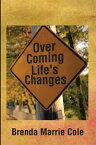 Over Coming Life's Changes【電子書籍】[ Brenda Marrie Cole ]