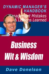 Business Wit And Wisdom: The Dynamic Manager's Handbook Of Management Mistakes And Lessons Learned【電子書籍】[ Dave Donelson ]