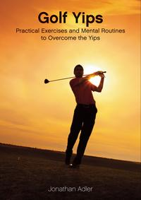 Golf Yips: Practical Exercises and Mental Routines to Overcome The Yips【電子書籍】[ Jonathan Adler ]