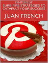 Pinterest: Sure Fire Strategies to Catapult Your Success【電子書籍】[ Juan French ]