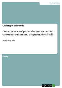 Consequences of planned obsolescence for consumer culture and the promotional selfAnalyzing ads【電子書籍】[ Christoph Behrends ]