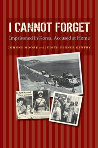 I Cannot ForgetImprisoned in Korea, Accused at Home【電子書籍】[ Judith Fenner Gentry ]