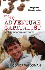 The Adventure CapitalistCamels, carpets and coffee: how face-to-face trade is the new economics【電子書籍】[ Conor Woodman ]