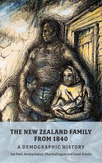 The New Zealand Family from 1840A Demographic History【電子書籍】[ D. Ian Pool ]