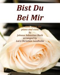 Bist Du Bei Mir Pure sheet music for piano and viola by Johann Sebastian Bach arranged by Lars Christian Lundholm【電子書籍】[ Pure Sheet Music ]