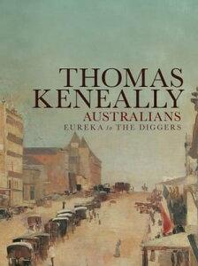 Australians (Volume 2): Eureka to the DiggersEureka to the Diggers【電子書籍】[ Thomas Keneally ]